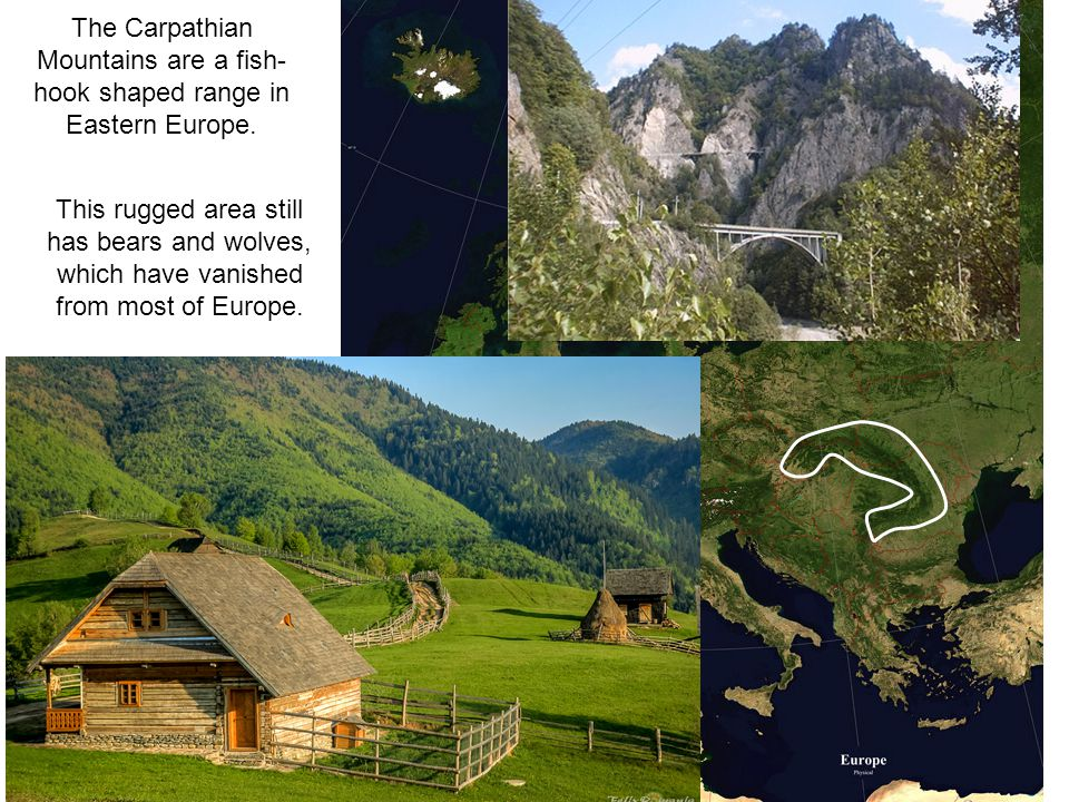 The Carpathian Mountains are a fish-hook shaped range in Eastern Europe.