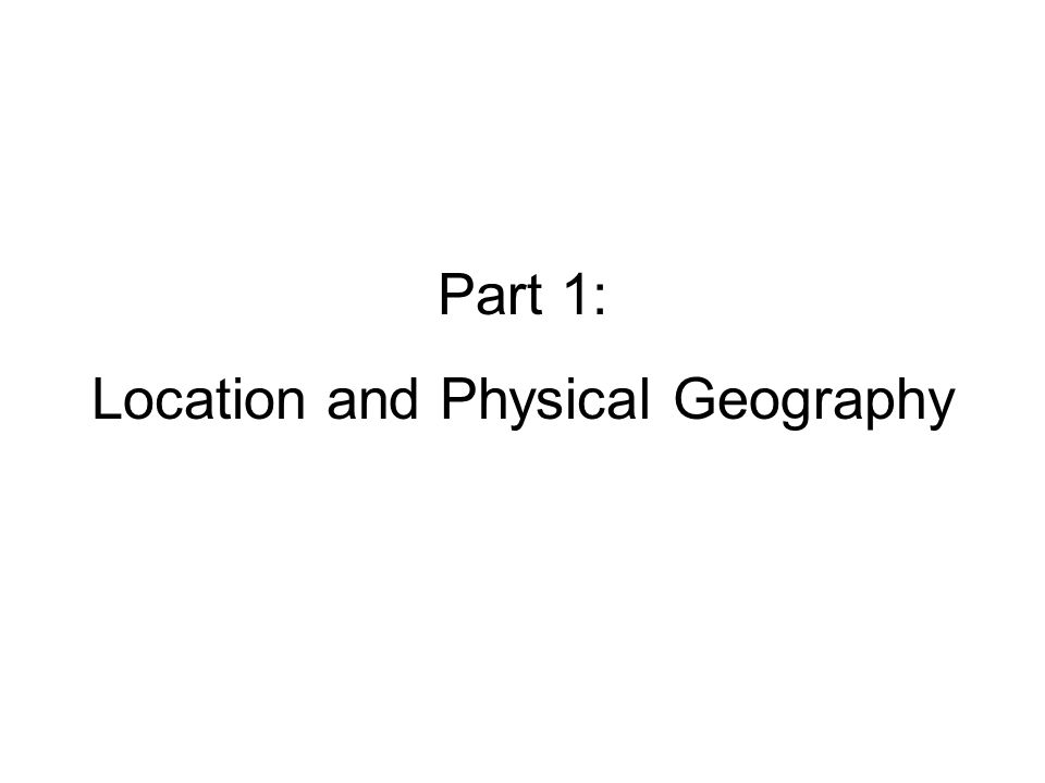 Location and Physical Geography