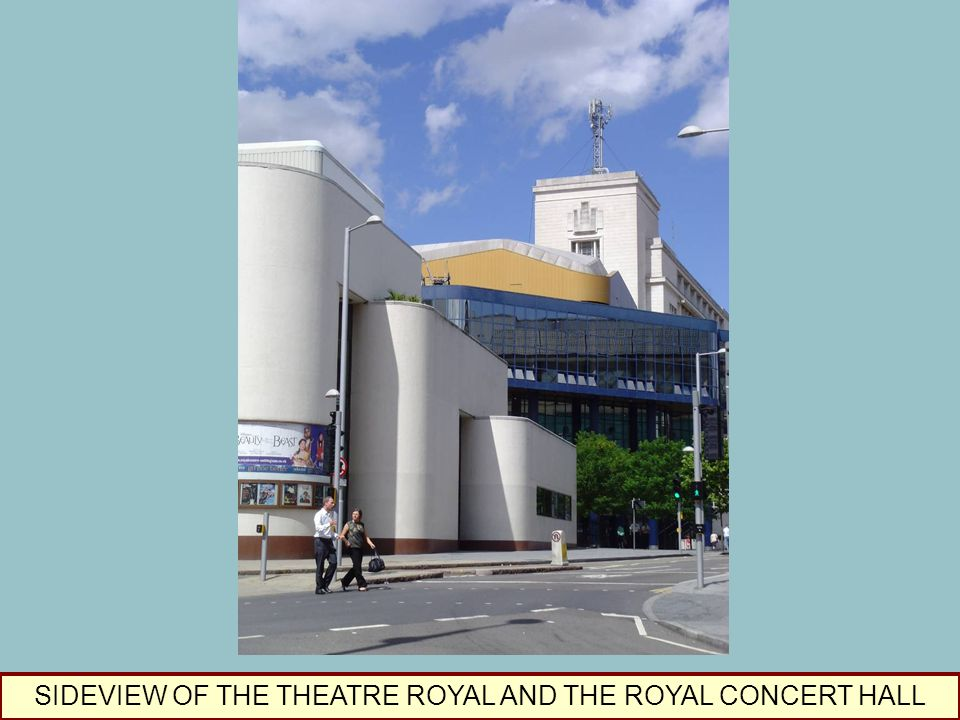 SIDEVIEW OF THE THEATRE ROYAL AND THE ROYAL CONCERT HALL