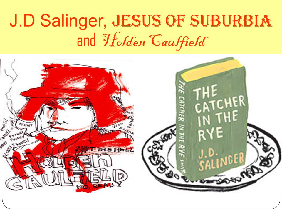 J.D Salinger, Jesus of Suburbia and Holden Caulfield