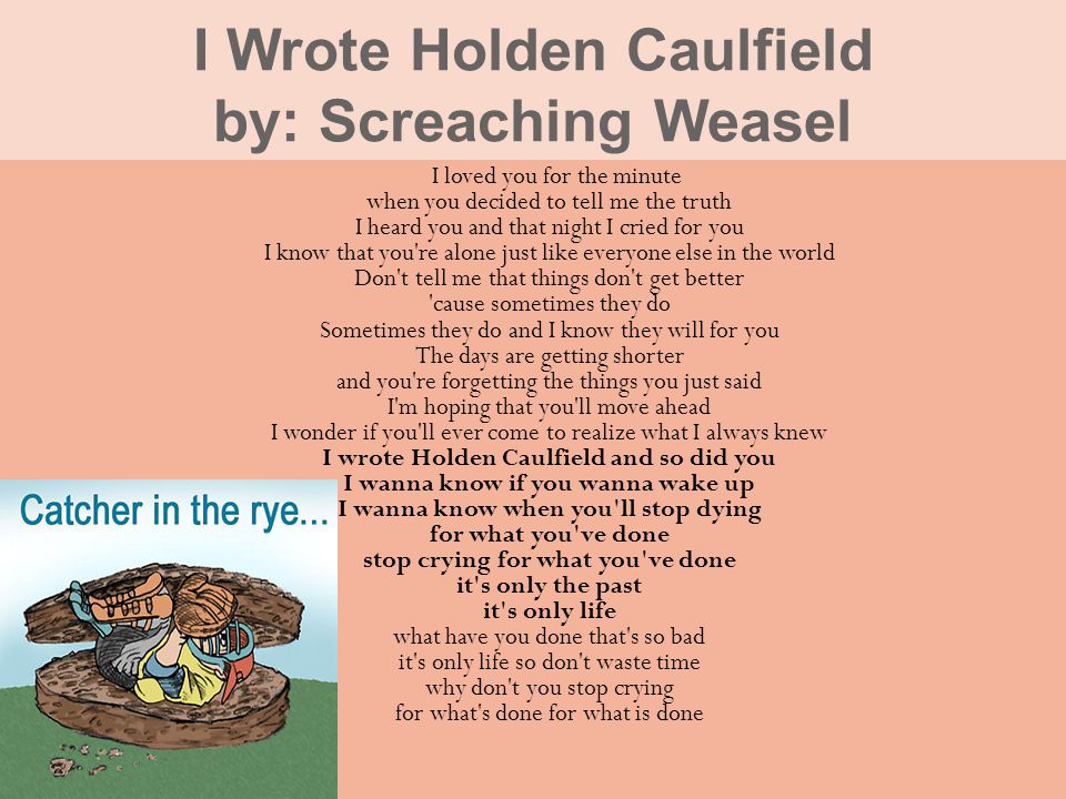 I Wrote Holden Caulfield by: Screaching Weasel