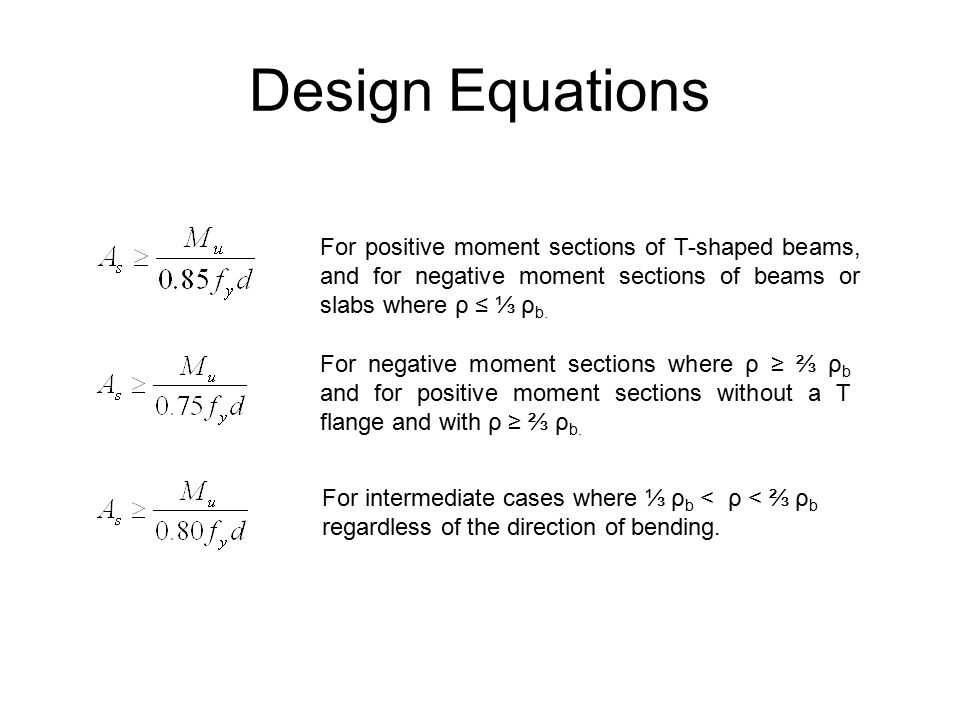 Design Equations For positive moment sections of T-shaped beams, and for negative moment sections of beams or slabs where ρ ≤ ⅓ ρb.