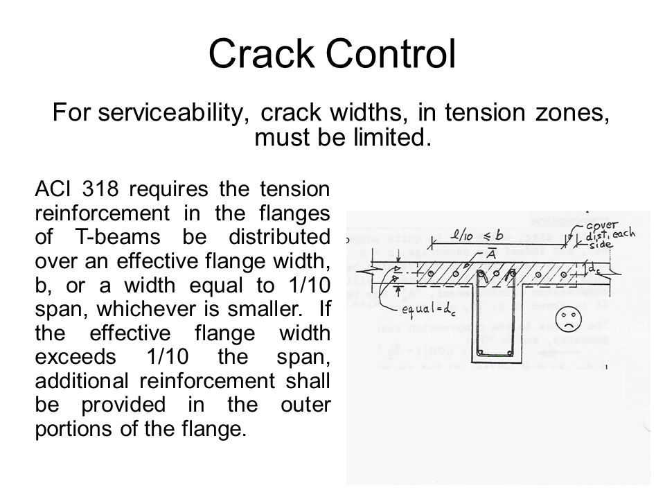 For serviceability, crack widths, in tension zones, must be limited.