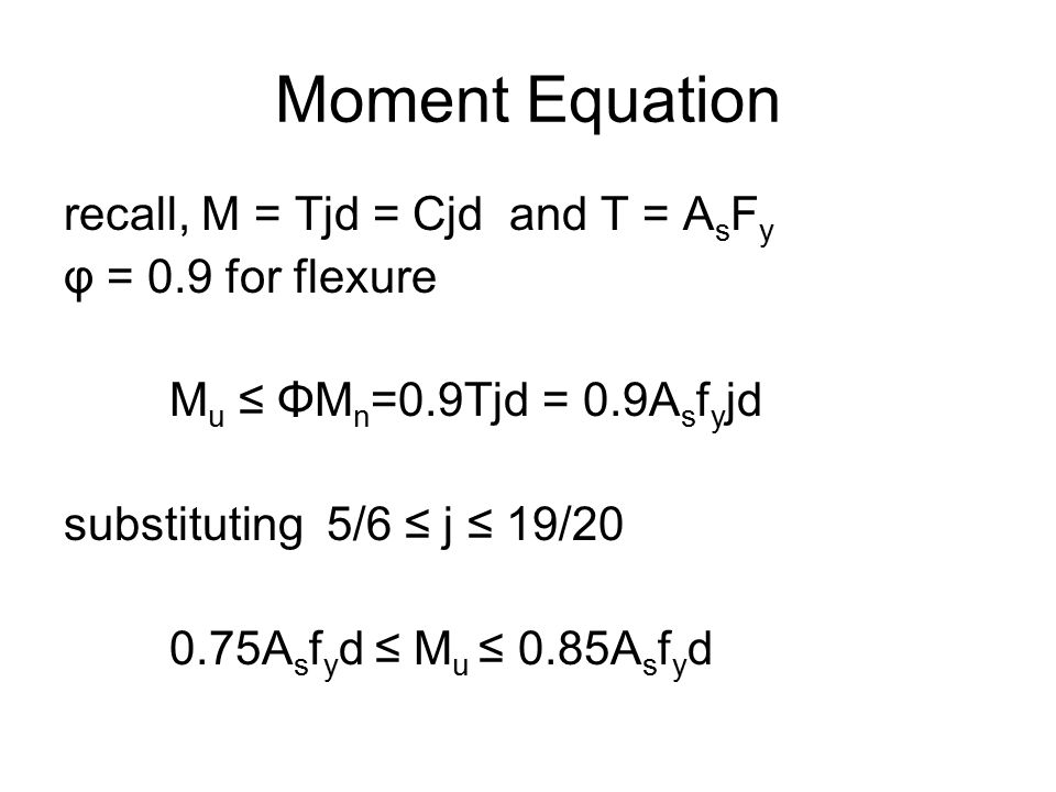 Moment Equation recall, M = Tjd = Cjd and T = AsFy φ = 0.9 for flexure