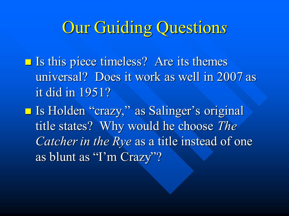Our Guiding Questions Is this piece timeless Are its themes universal Does it work as well in 2007 as it did in 1951