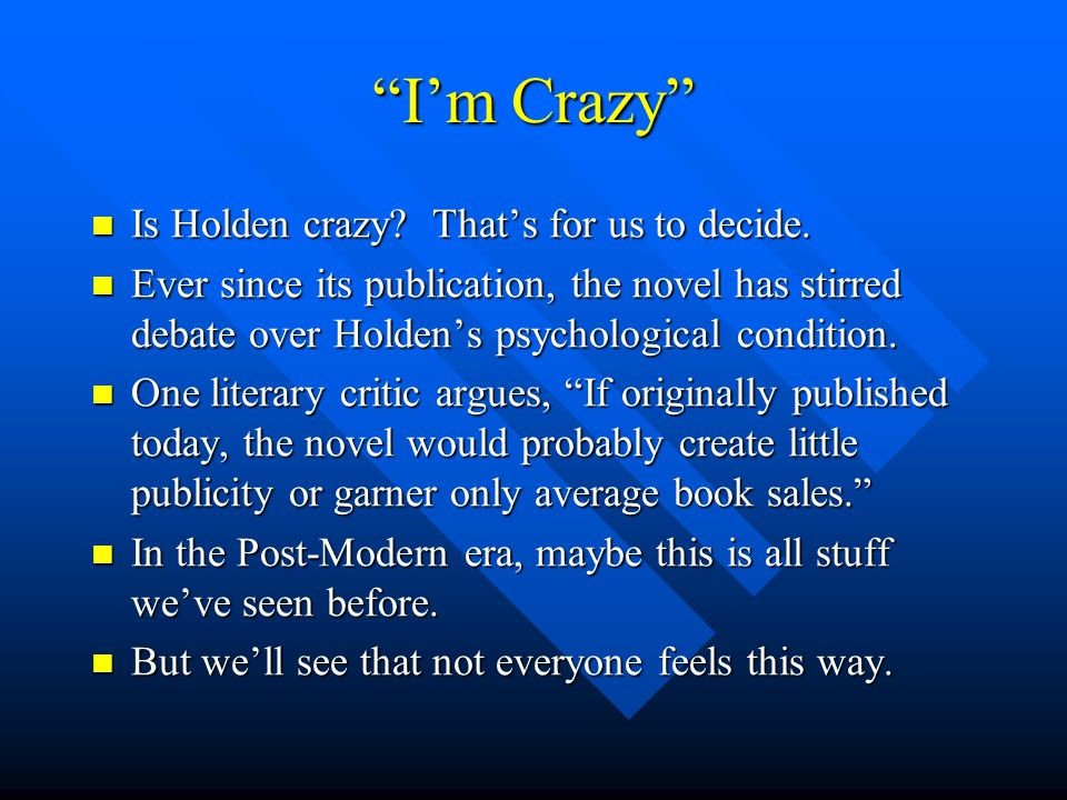 I'm Crazy Is Holden crazy That's for us to decide.