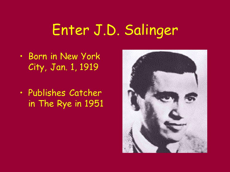 Enter J.D. Salinger Born in New York City, Jan. 1, 1919