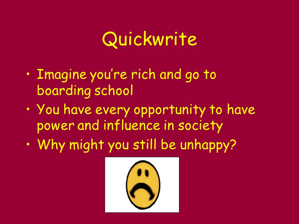 Quickwrite Imagine you're rich and go to boarding school