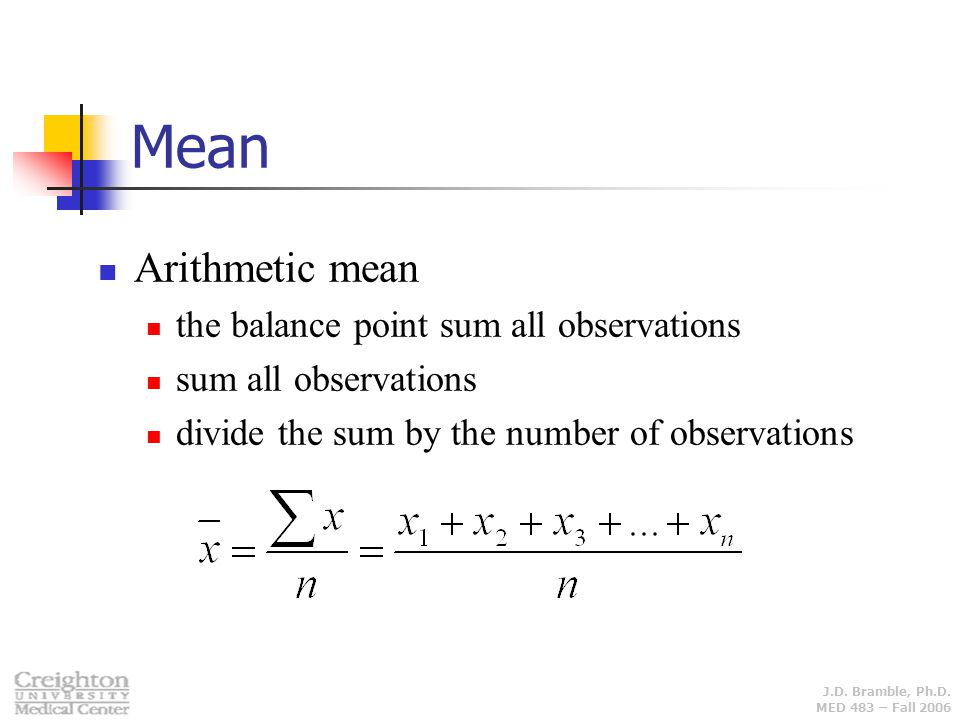 Mean Arithmetic mean the balance point sum all observations