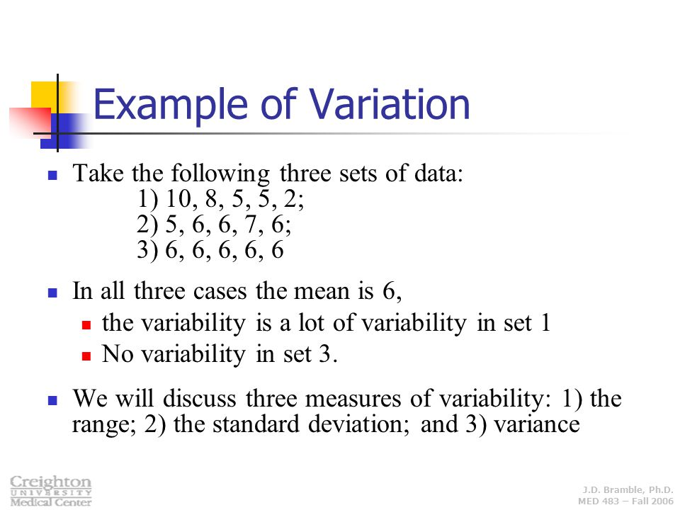 Example of Variation Take the following three sets of data: 1) 10, 8, 5, 5, 2; 2) 5, 6, 6, 7, 6; 3) 6, 6, 6, 6, 6.
