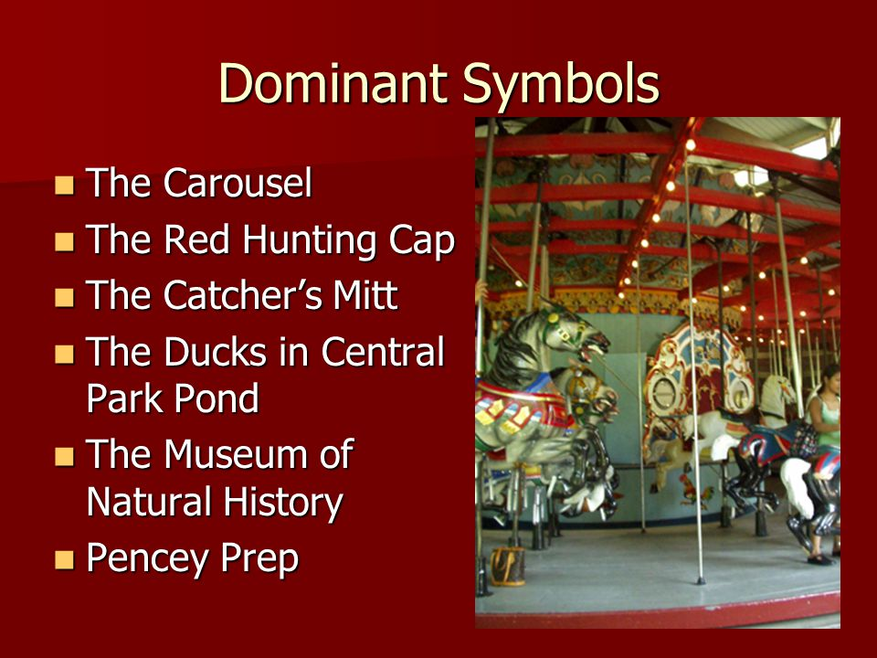Dominant Symbols The Carousel The Red Hunting Cap The Catcher's Mitt
