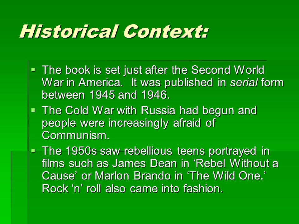 Historical Context: The book is set just after the Second World War in America. It was published in serial form between 1945 and 1946.