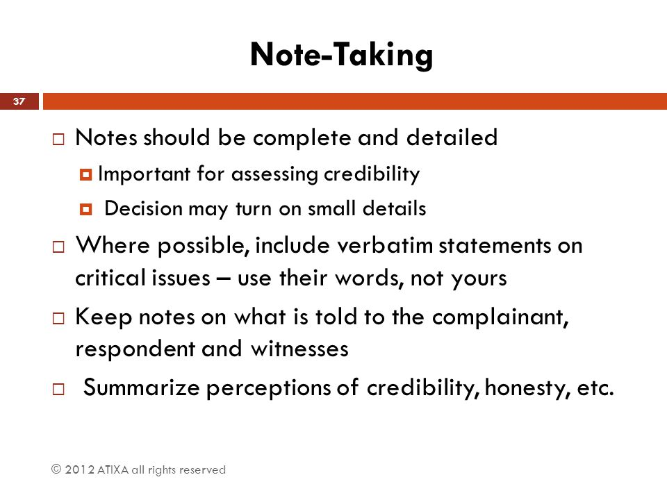 Note-Taking Notes should be complete and detailed