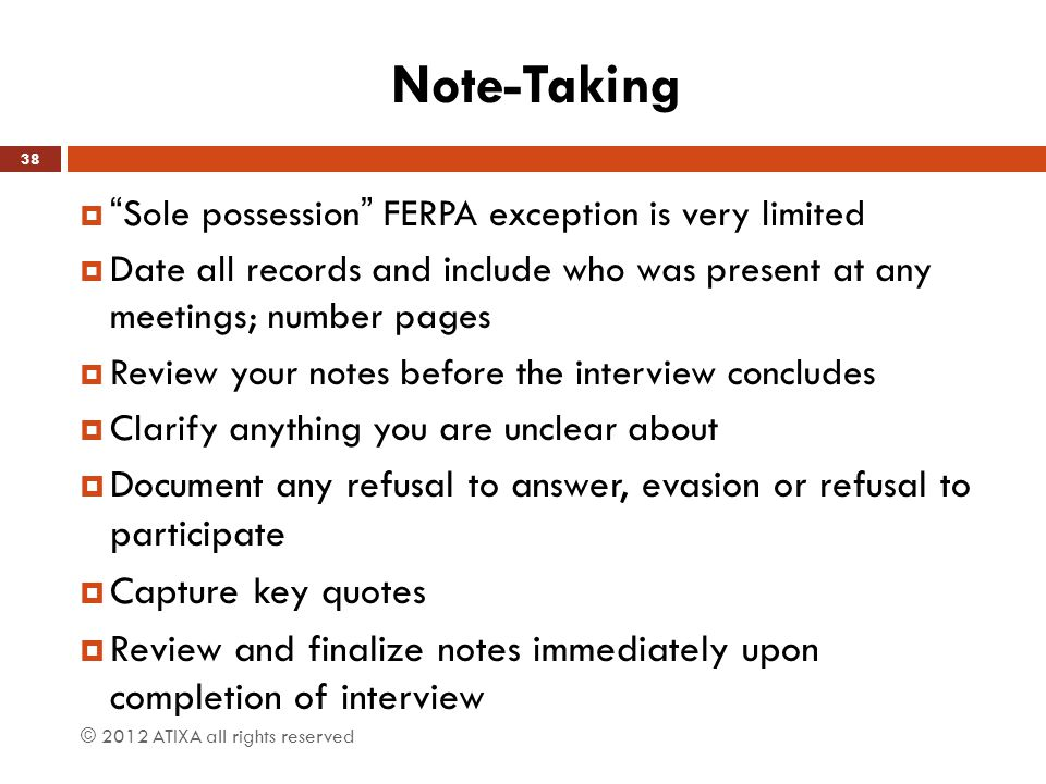 Note-Taking Sole possession FERPA exception is very limited. Date all records and include who was present at any meetings; number pages.