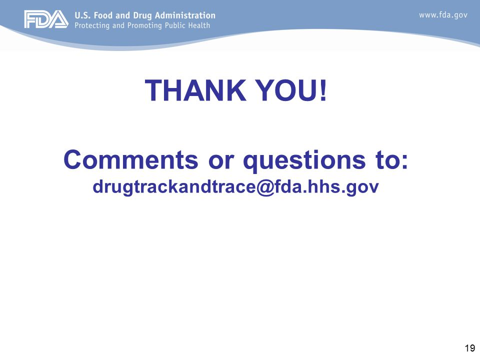 THANK YOU! Comments or questions to: drugtrackandtrace@fda.hhs.gov