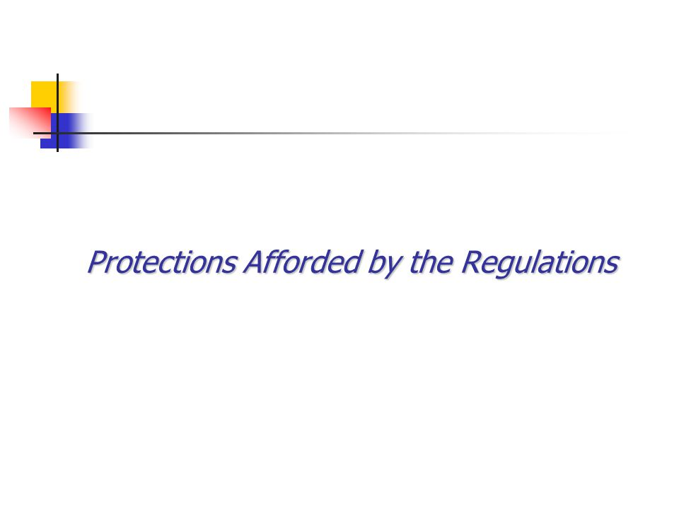 Protections Afforded by the Regulations