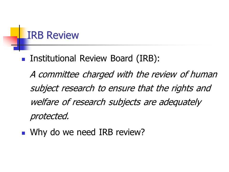 IRB Review Institutional Review Board (IRB):