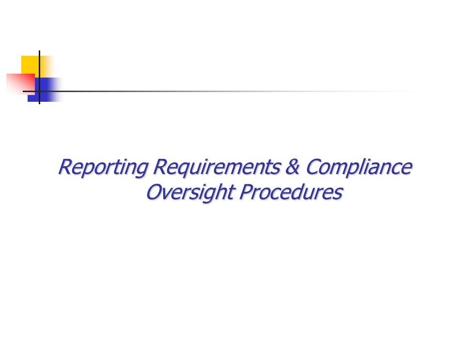 Reporting Requirements & Compliance Oversight Procedures