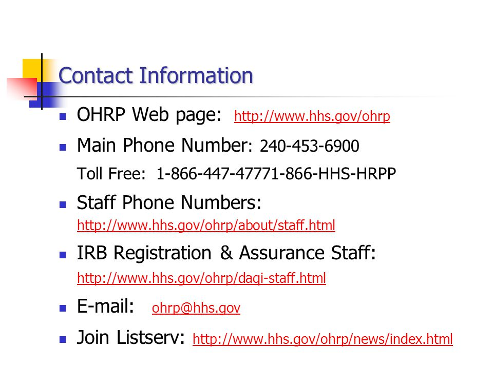 Contact Information OHRP Web page: http://www.hhs.gov/ohrp. Main Phone Number: 240-453-6900. Toll Free: 1-866-447-47771-866-HHS-HRPP.