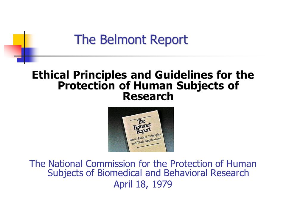 The Belmont Report Ethical Principles and Guidelines for the Protection of Human Subjects of Research.