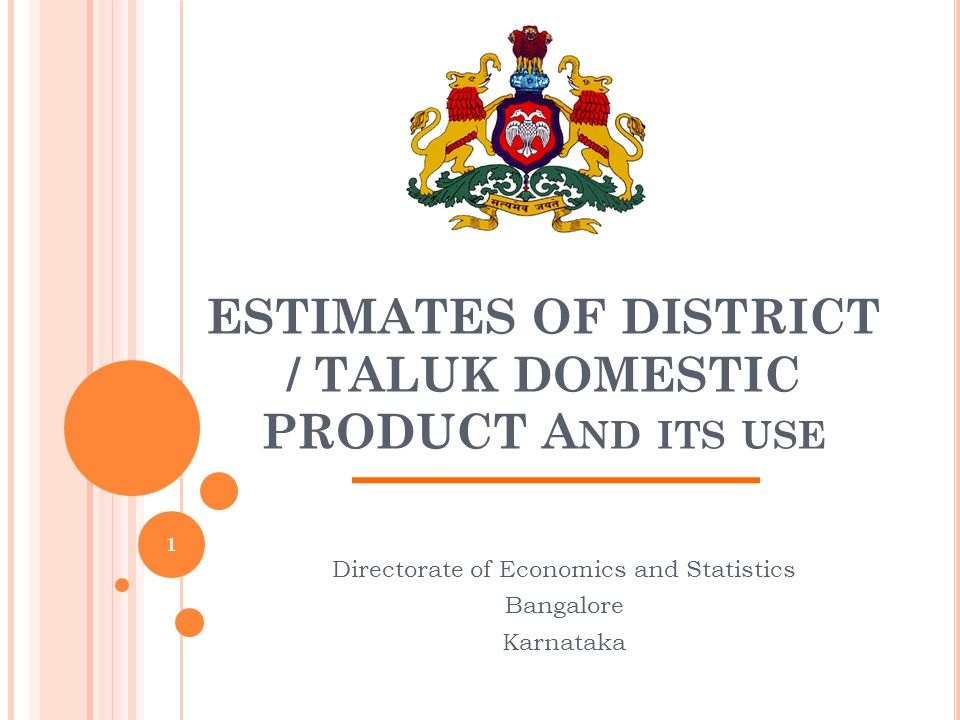 ESTIMATES OF DISTRICT / TALUK DOMESTIC PRODUCT And its use