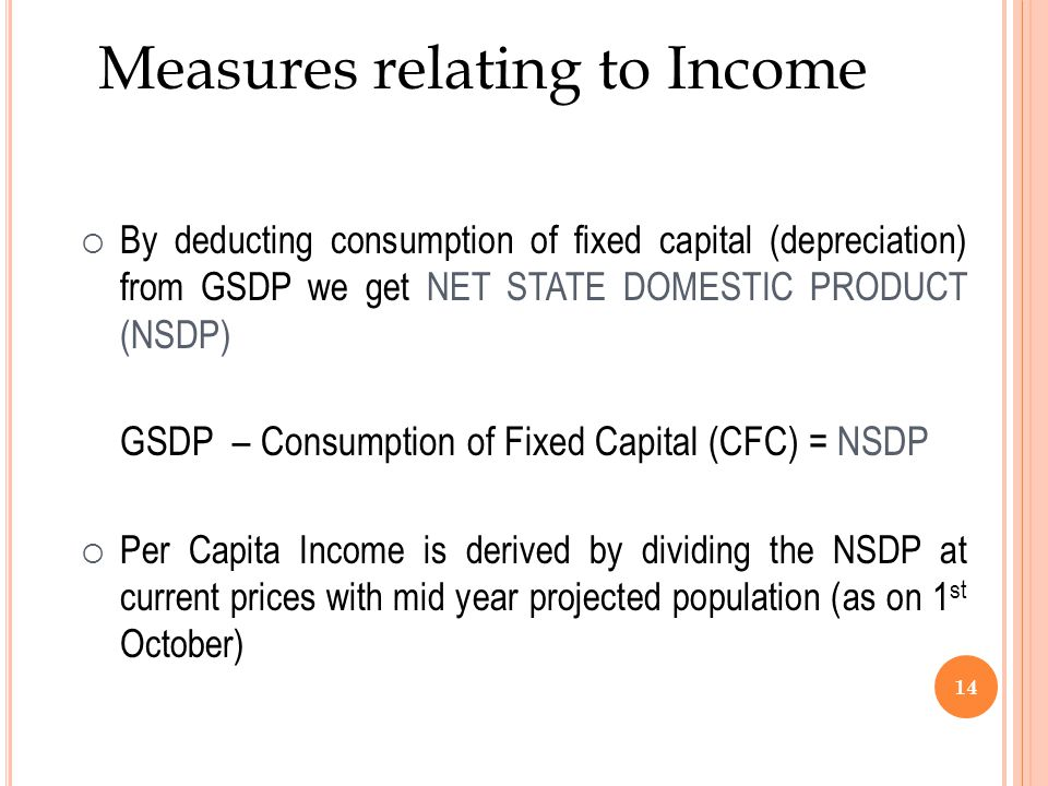 GSDP – Consumption of Fixed Capital (CFC) = NSDP