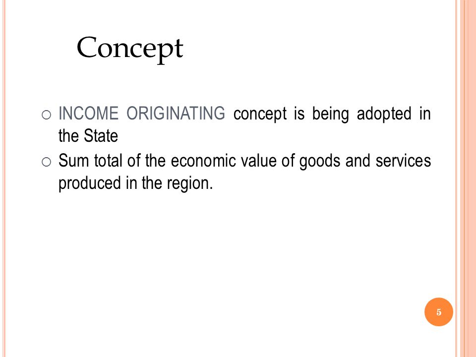 Concept INCOME ORIGINATING concept is being adopted in the State