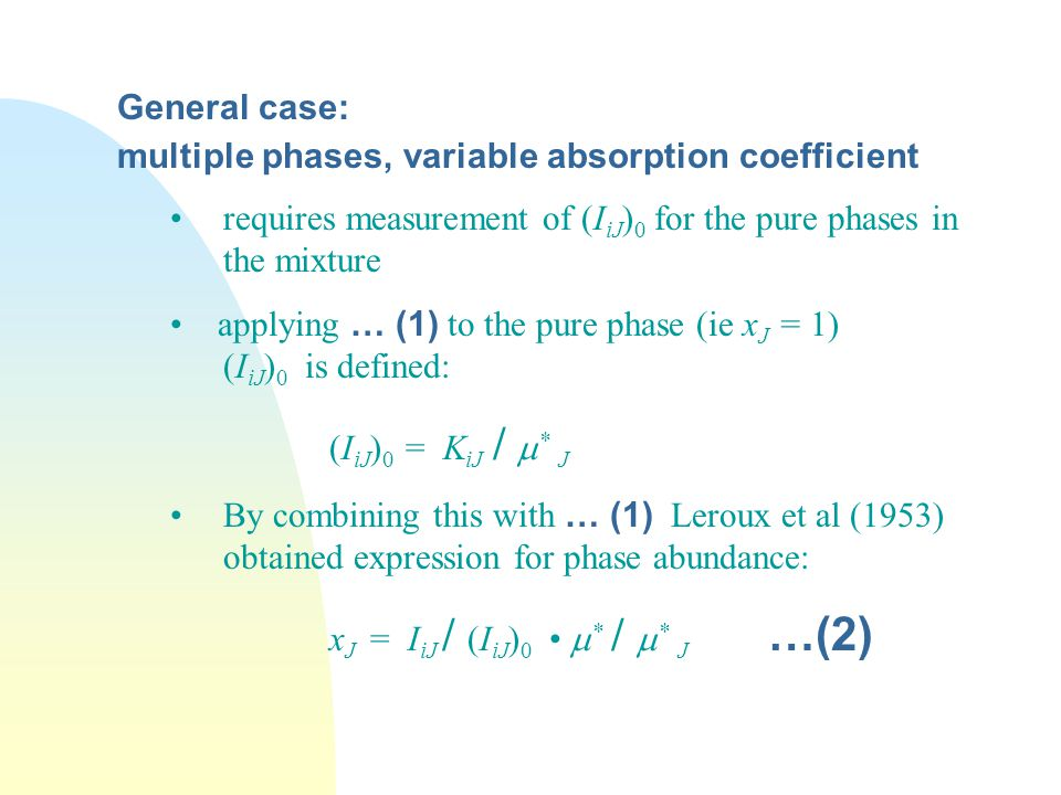 General case: multiple phases, variable absorption coefficient. requires measurement of (IiJ)0 for the pure phases in the mixture.