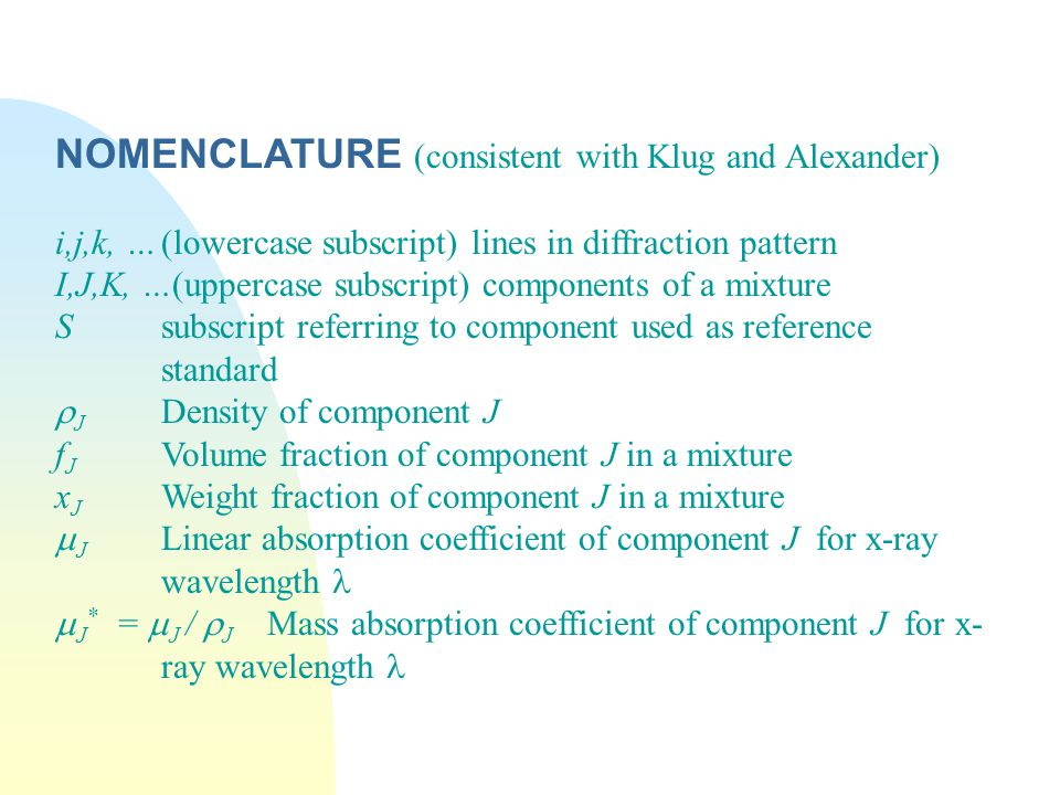 NOMENCLATURE (consistent with Klug and Alexander)