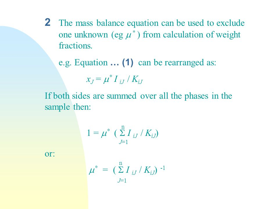 2. The mass balance equation can be used to exclude. one unknown (eg m
