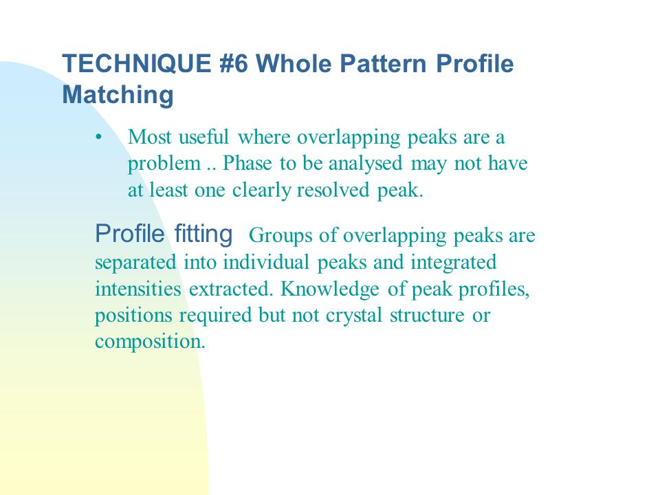 TECHNIQUE #6 Whole Pattern Profile Matching