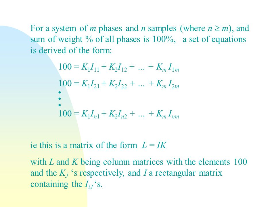 For a system of m phases and n samples (where n  m), and sum of weight % of all phases is 100%, a set of equations is derived of the form: