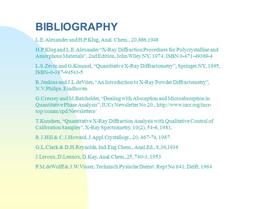 BIBLIOGRAPHY L.E.Alexander and H.P.Klug, Anal. Chem., 20,886,1948