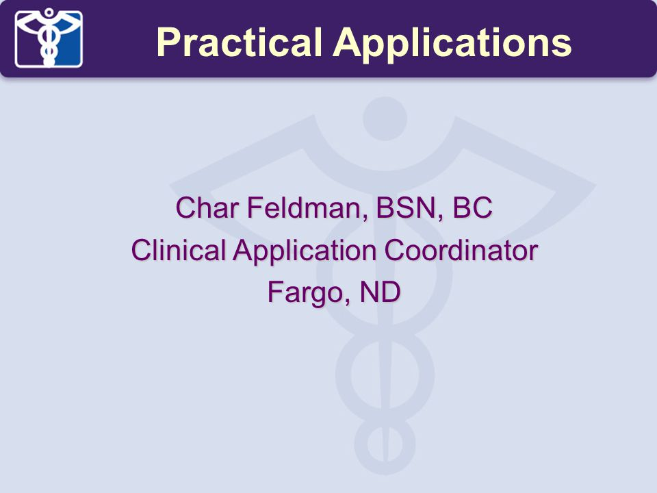 Char Feldman, BSN, BC Clinical Application Coordinator Fargo, ND