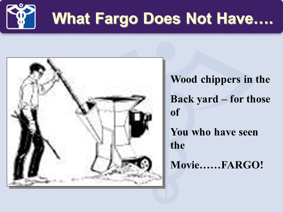 What Fargo Does Not Have….
