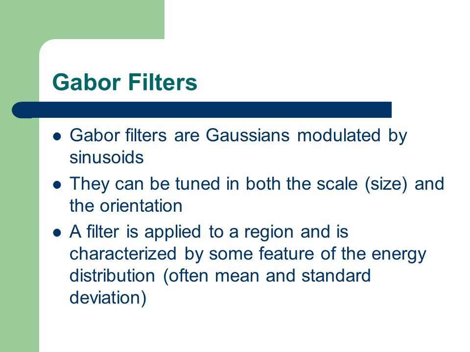 Gabor Filters Gabor filters are Gaussians modulated by sinusoids