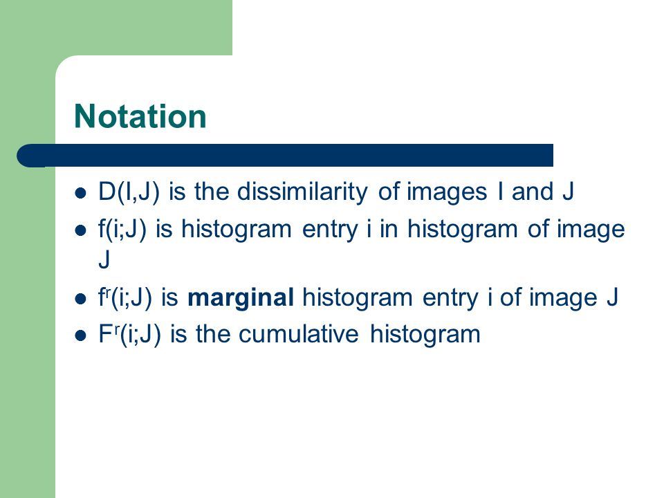 Notation D(I,J) is the dissimilarity of images I and J