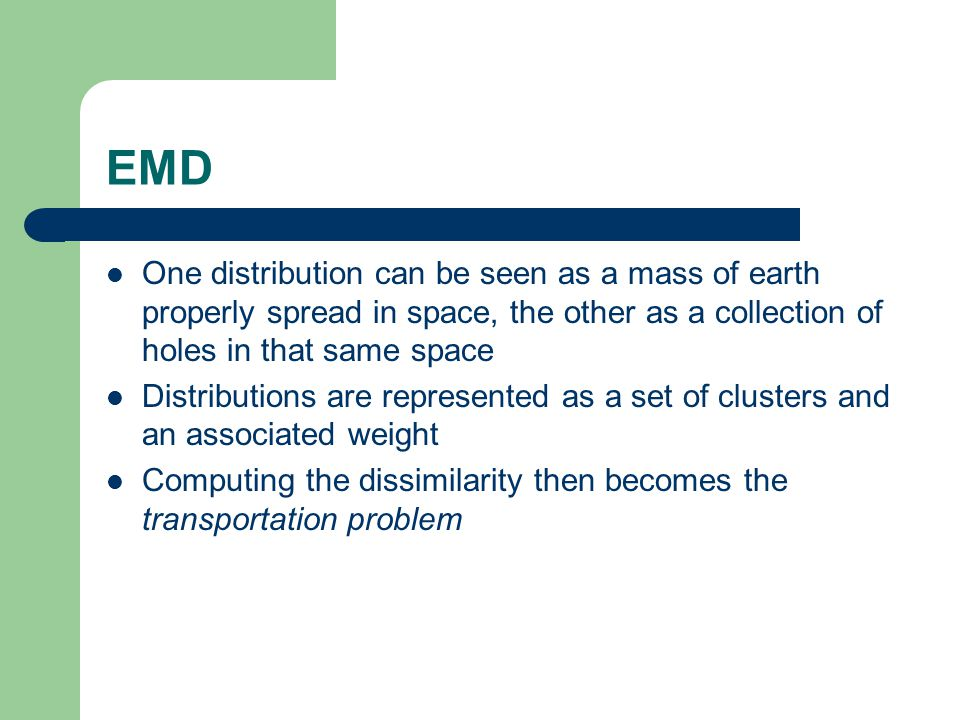 EMD One distribution can be seen as a mass of earth properly spread in space, the other as a collection of holes in that same space.