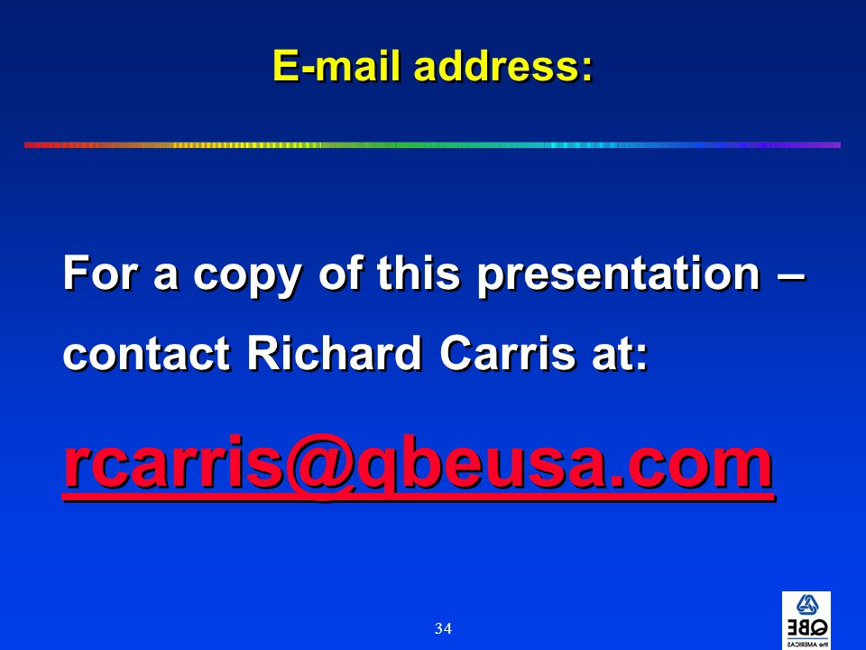 rcarris@qbeusa.com For a copy of this presentation –