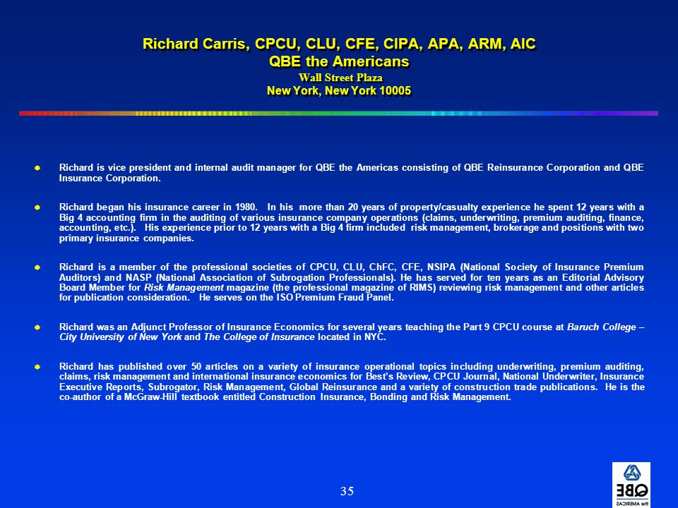Richard Carris, CPCU, CLU, CFE, CIPA, APA, ARM, AIC QBE the Americans Wall Street Plaza New York, New York 10005