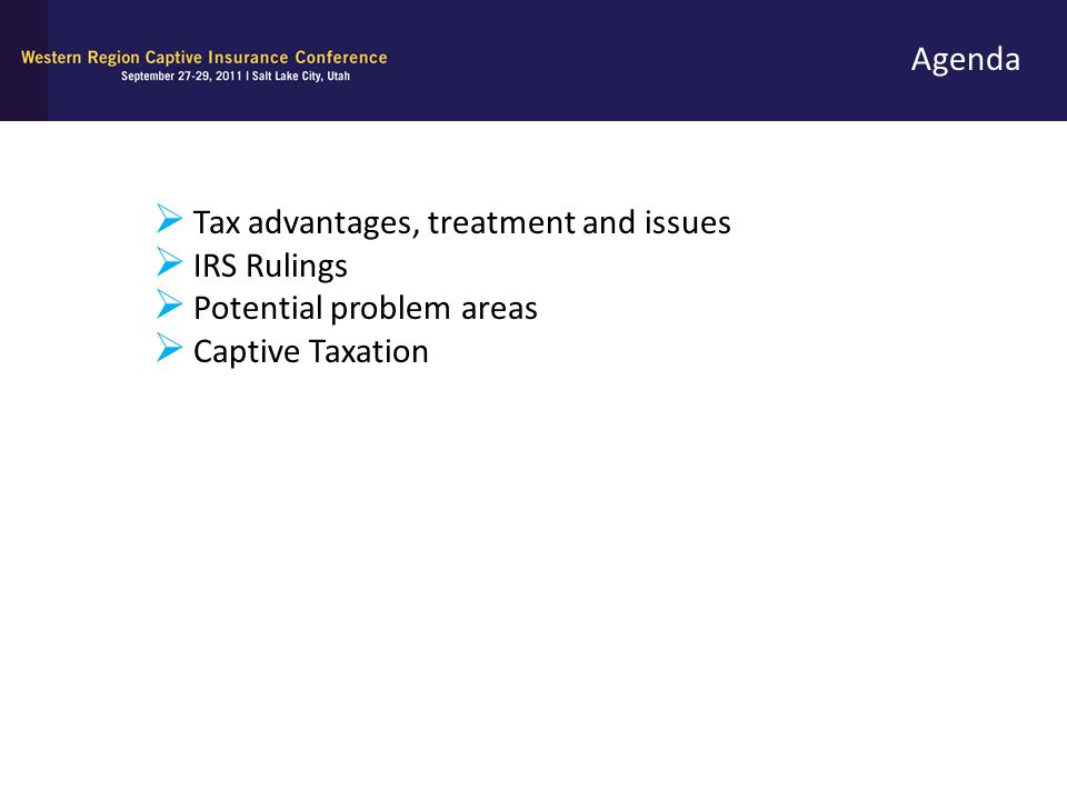 Agenda Tax advantages, treatment and issues IRS Rulings Potential problem areas Captive Taxation