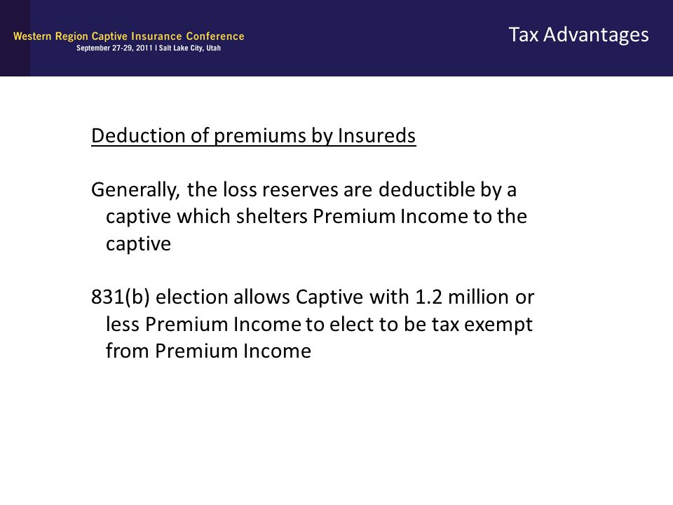 Tax Advantages Deduction of premiums by Insureds. Generally, the loss reserves are deductible by a.