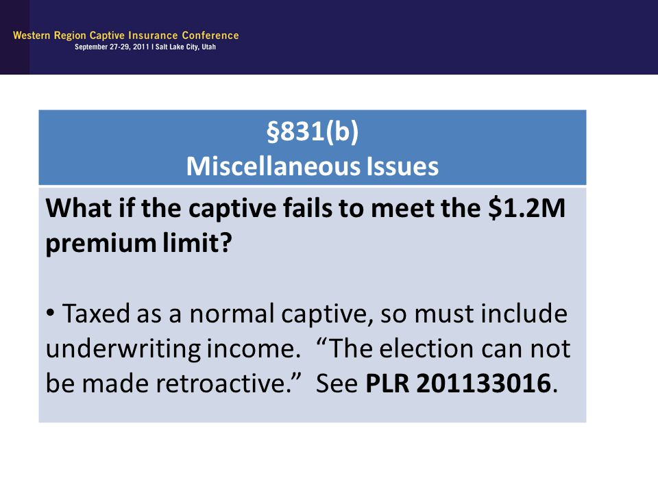 §831(b) Miscellaneous Issues. What if the captive fails to meet the $1.2M premium limit