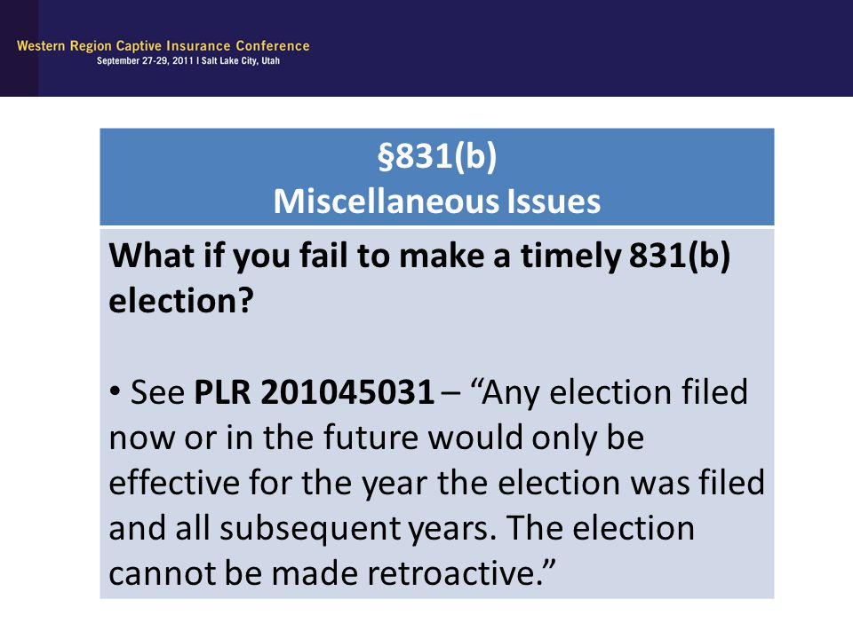 §831(b) Miscellaneous Issues. What if you fail to make a timely 831(b) election
