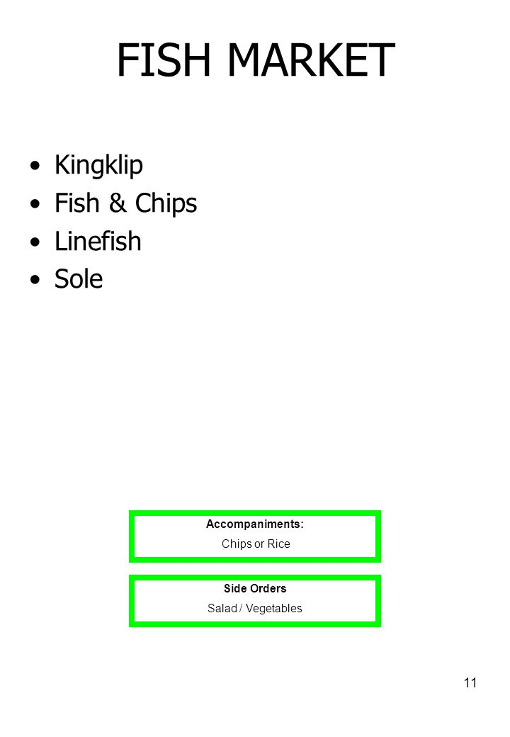 FISH MARKET Kingklip Fish & Chips Linefish Sole Accompaniments:
