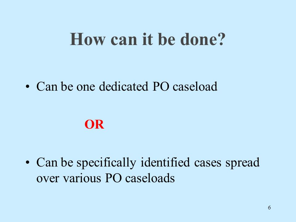 How can it be done Can be one dedicated PO caseload OR