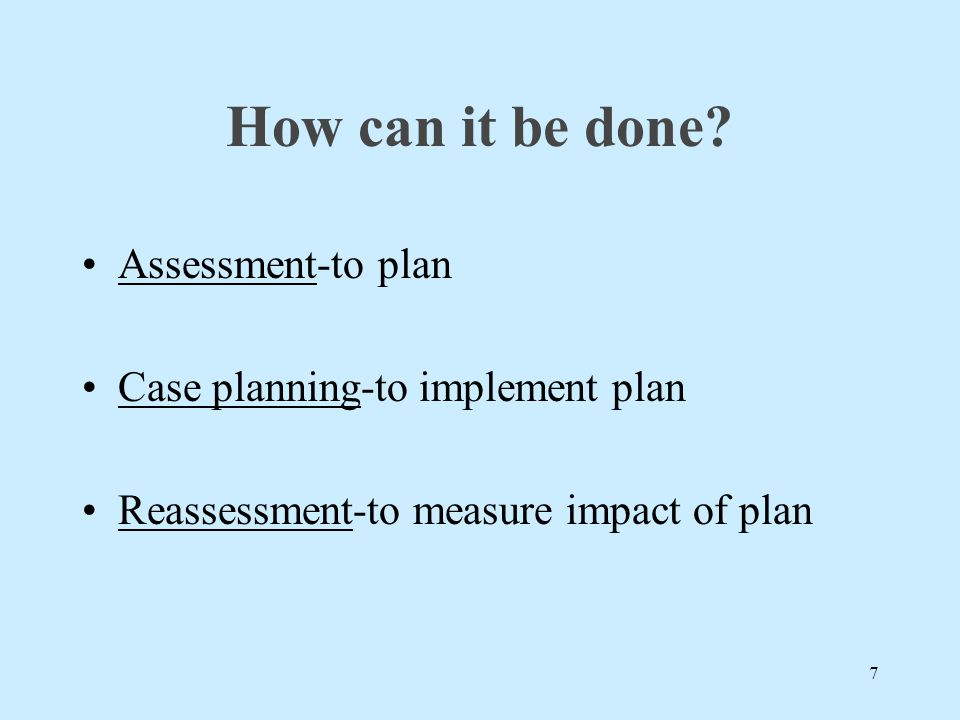 How can it be done Assessment-to plan Case planning-to implement plan