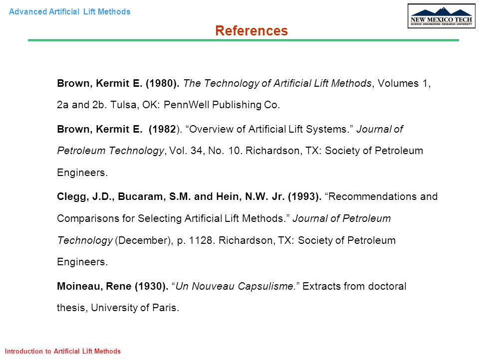 References Brown, Kermit E. (1980). The Technology of Artificial Lift Methods, Volumes 1, 2a and 2b. Tulsa, OK: PennWell Publishing Co.
