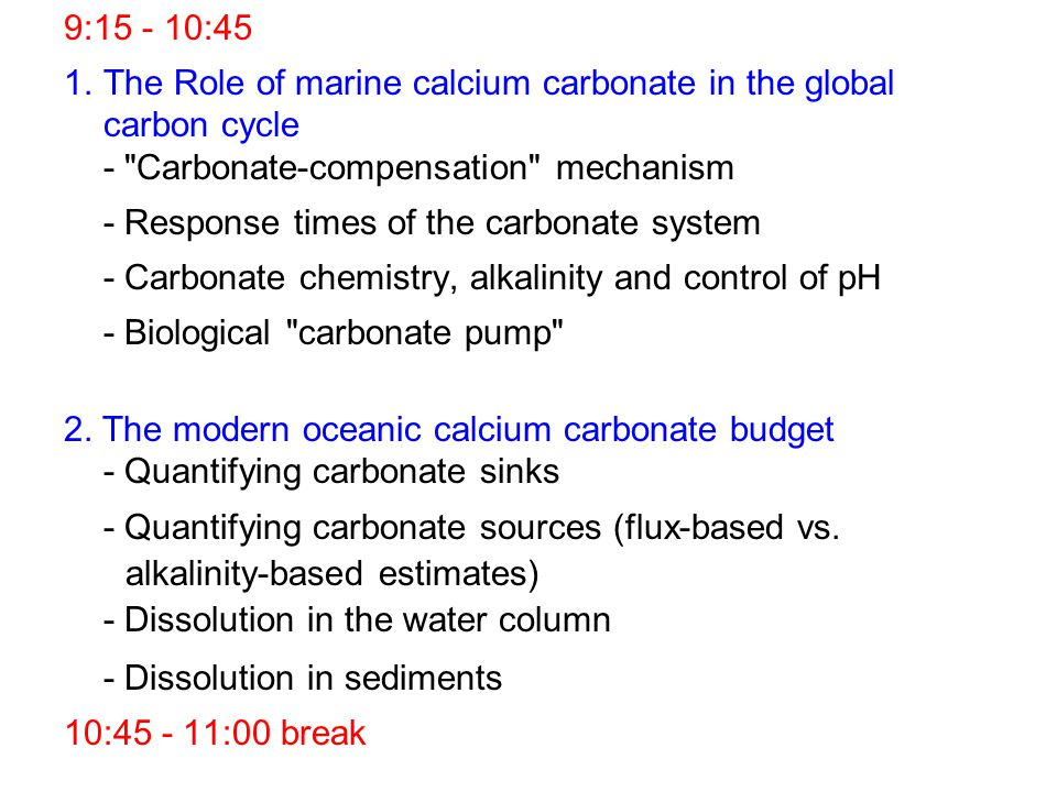 9:15 - 10:45 The Role of marine calcium carbonate in the global carbon cycle - Carbonate-compensation mechanism.