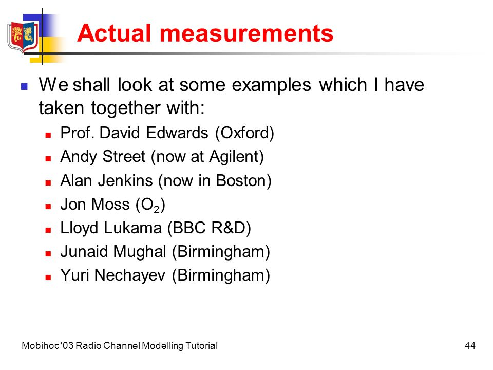 Actual measurements We shall look at some examples which I have taken together with: Prof. David Edwards (Oxford)